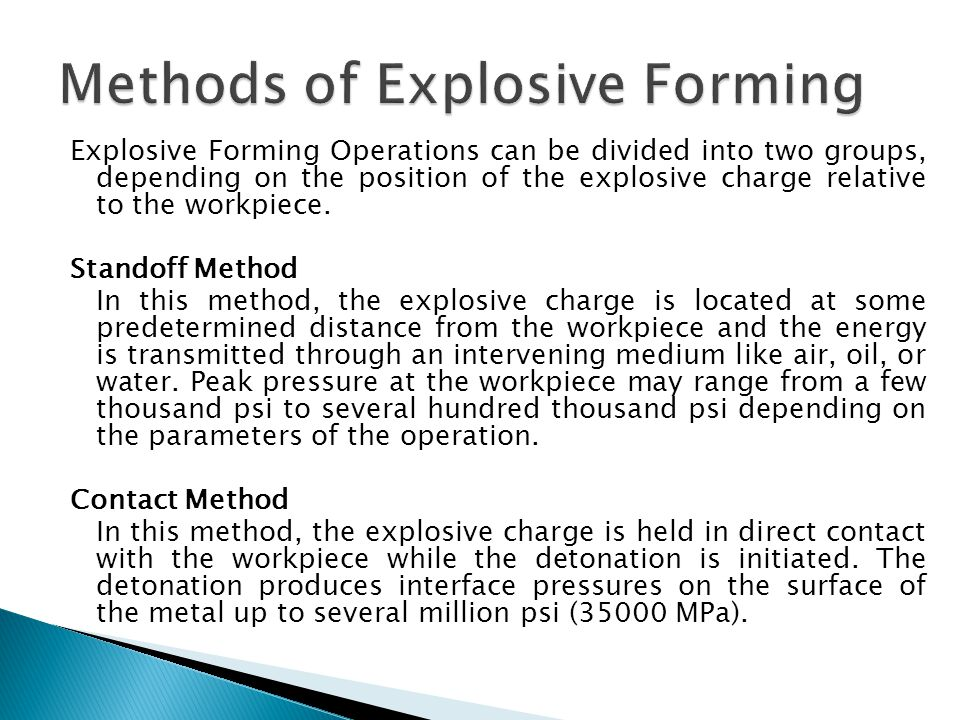 Explosive Forming Operations can be divided into two groups, depending on the position of the explosive charge relative to the workpiece.