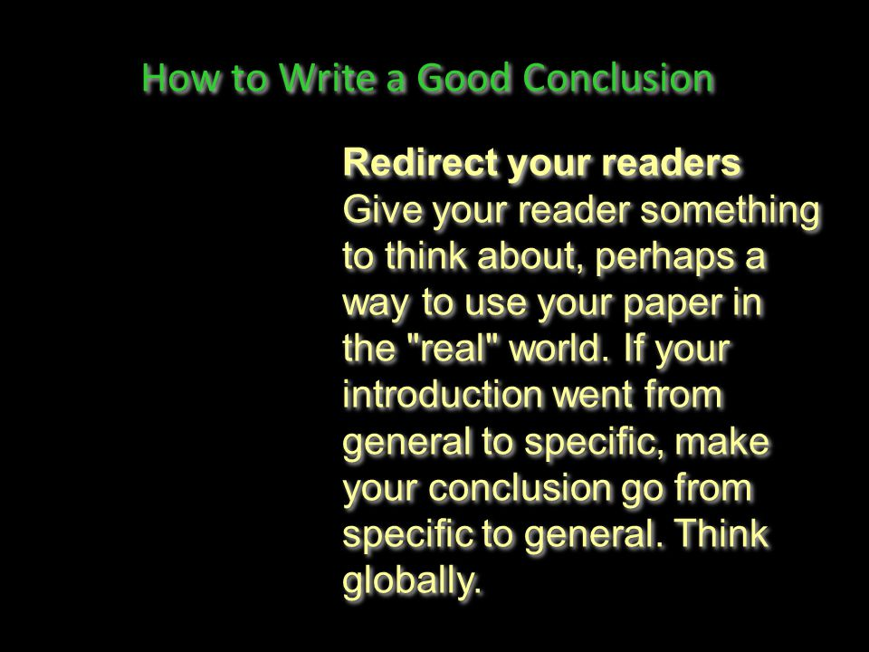 How to Write a Good Conclusion Answer the question So What? Show your readers why this paper was important.