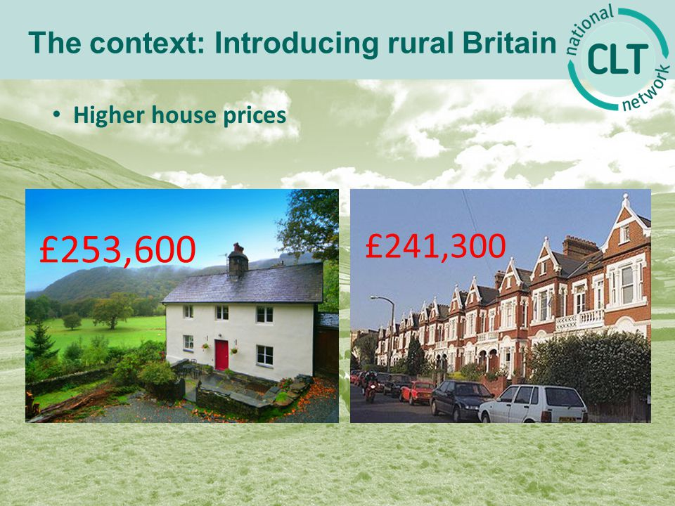 The context: Introducing rural Britain Higher house prices £253,600 £241,300