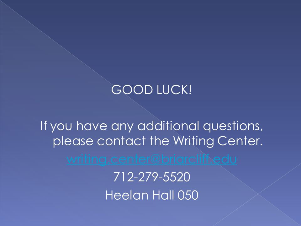 GOOD LUCK. If you have any additional questions, please contact the Writing Center.