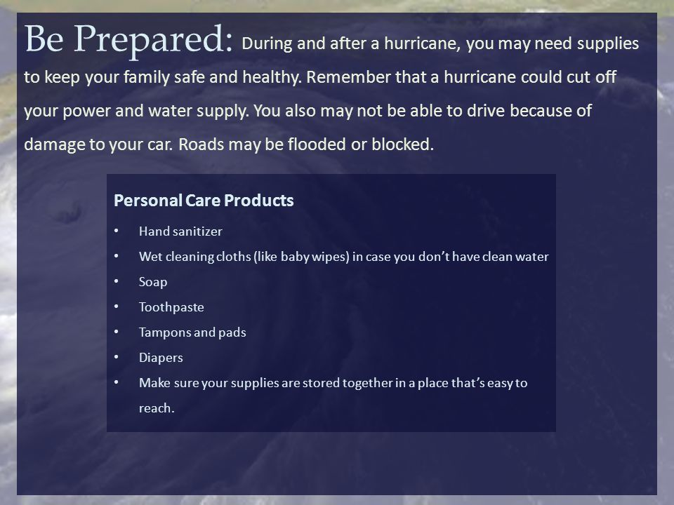 If a hurricane is likely in your area: Listen to the radio or TV for information.
