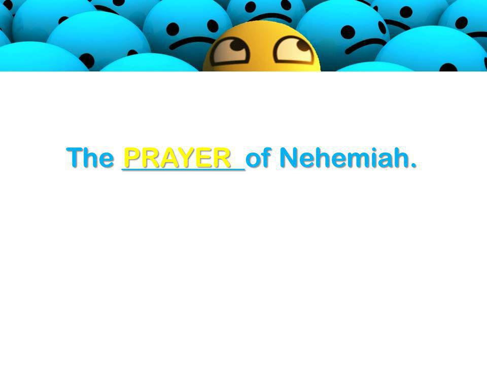 The _________of Nehemiah. PRAYER