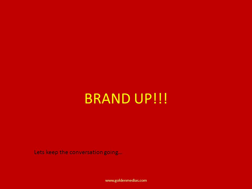 BRAND UP!!! Lets keep the conversation going…