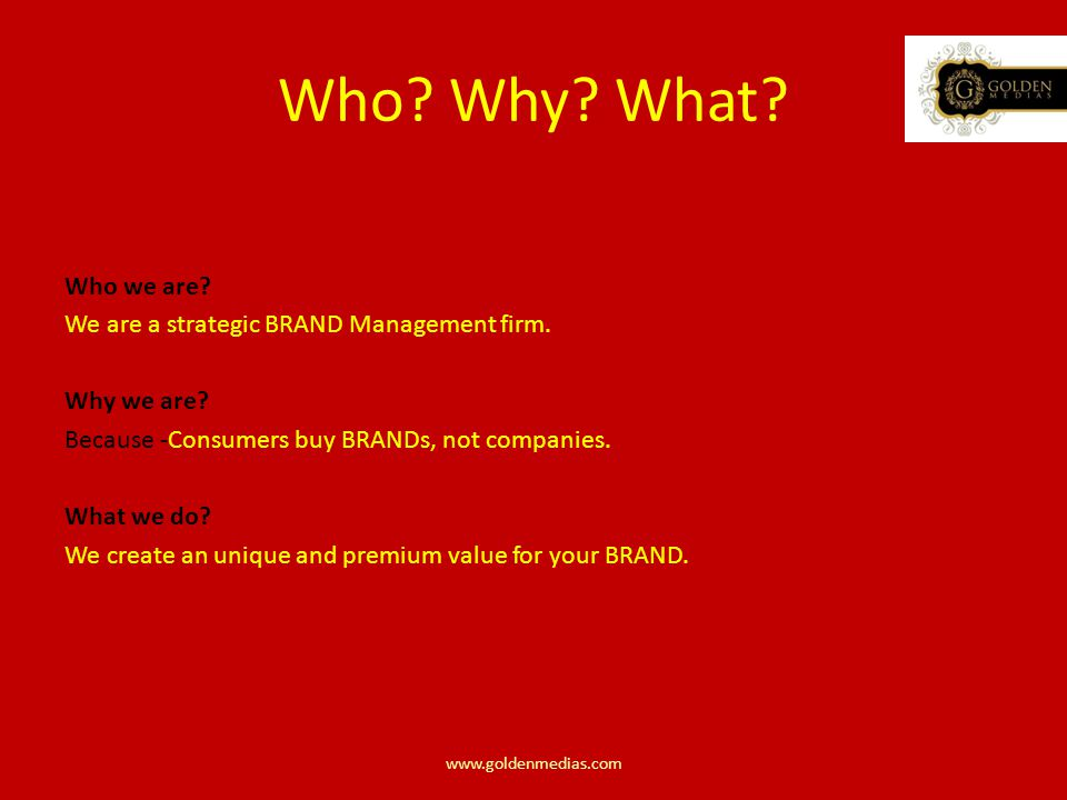 Who. Why. What. Who we are. We are a strategic BRAND Management firm.