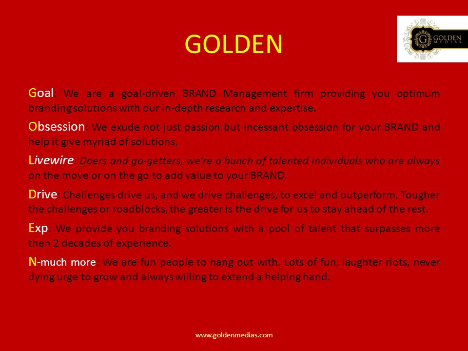 GOLDEN Goal : We are a goal-driven BRAND Management firm providing you optimum branding solutions with our in-depth research and expertise.