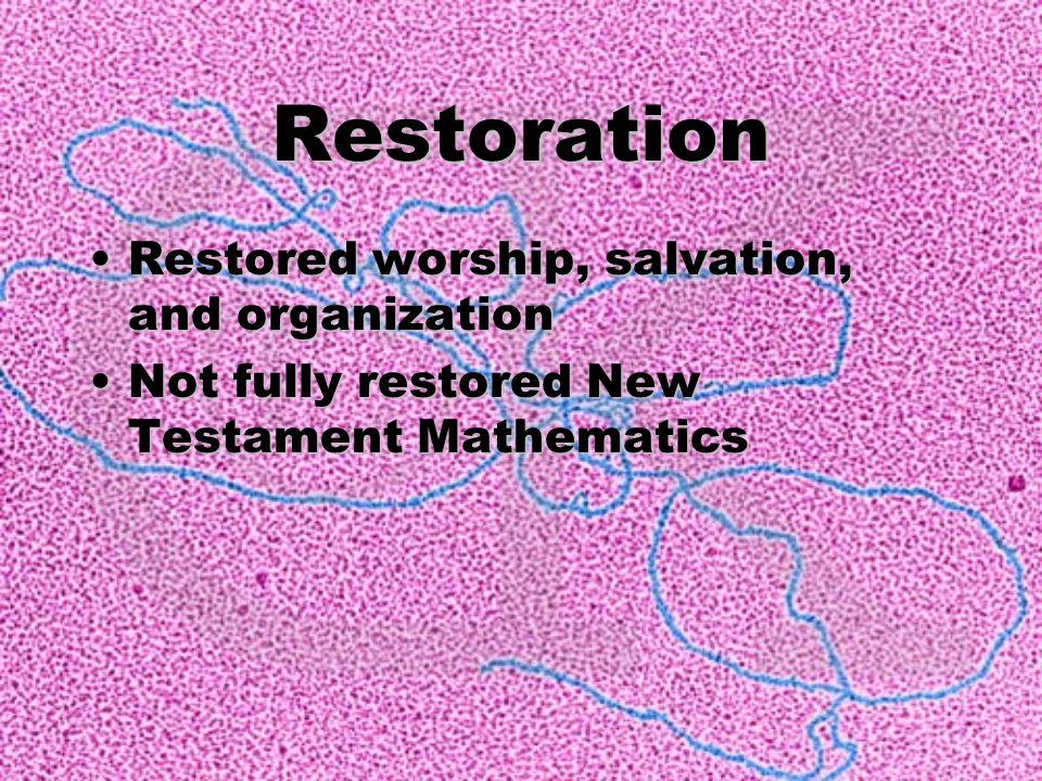 Restoration Restored worship, salvation, and organization Not fully restored New Testament Mathematics