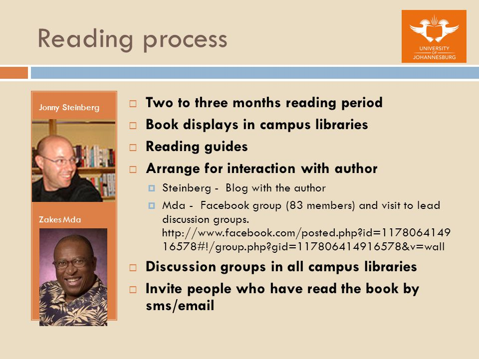 Reading process Jonny Steinberg Zakes Mda  Two to three months reading period  Book displays in campus libraries  Reading guides  Arrange for inte