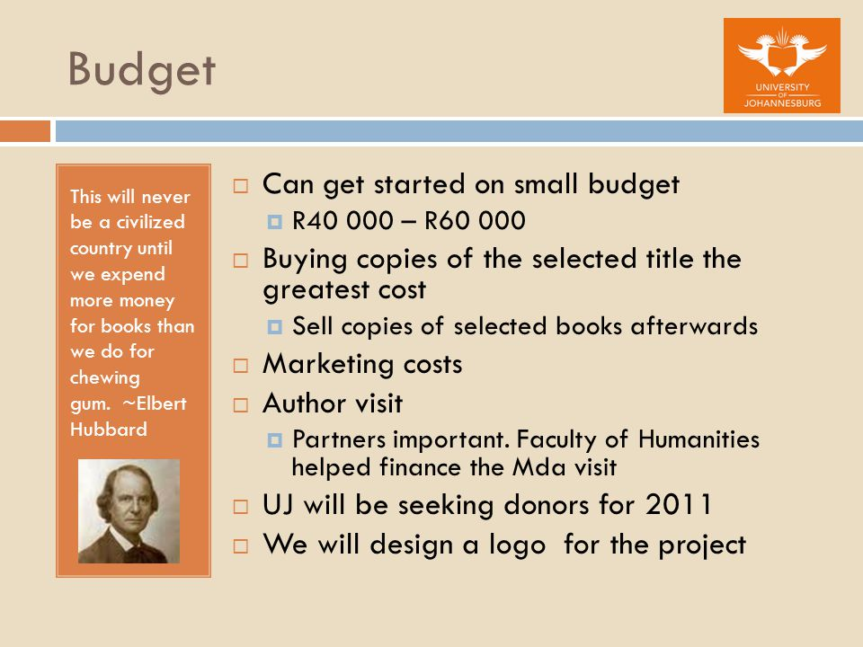Budget This will never be a civilized country until we expend more money for books than we do for chewing gum. ~Elbert Hubbard  Can get started on sm