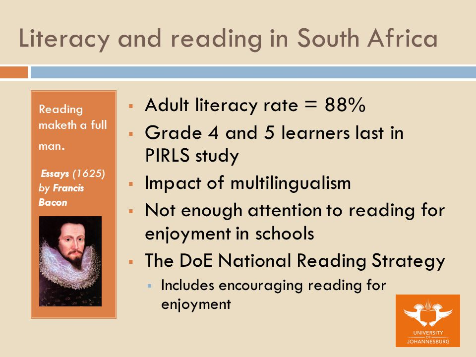 Literacy and reading in South Africa Reading maketh a full man.