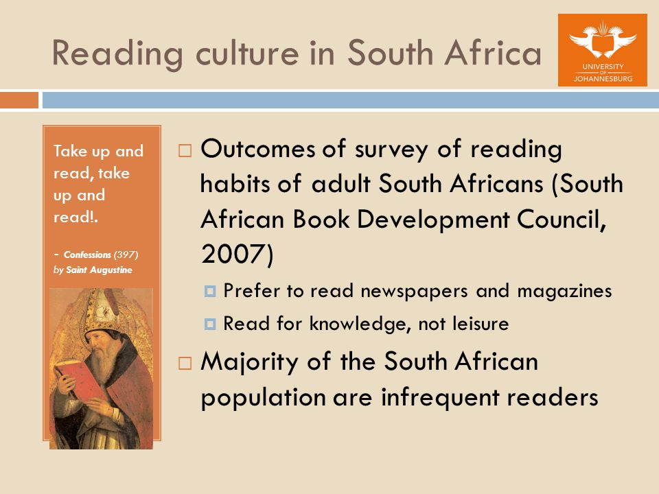 Reading culture in South Africa Take up and read, take up and read!. - Confessions (397) by Saint Augustine  Outcomes of survey of reading habits of