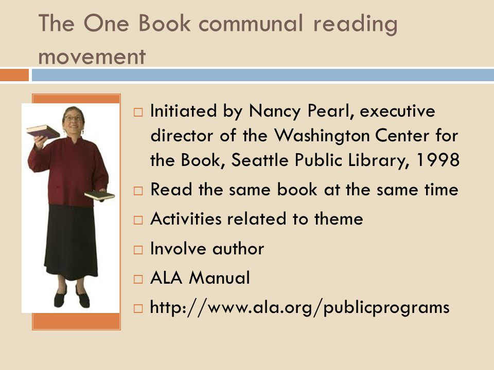The One Book communal reading movement  Initiated by Nancy Pearl, executive director of the Washington Center for the Book, Seattle Public Library, 1