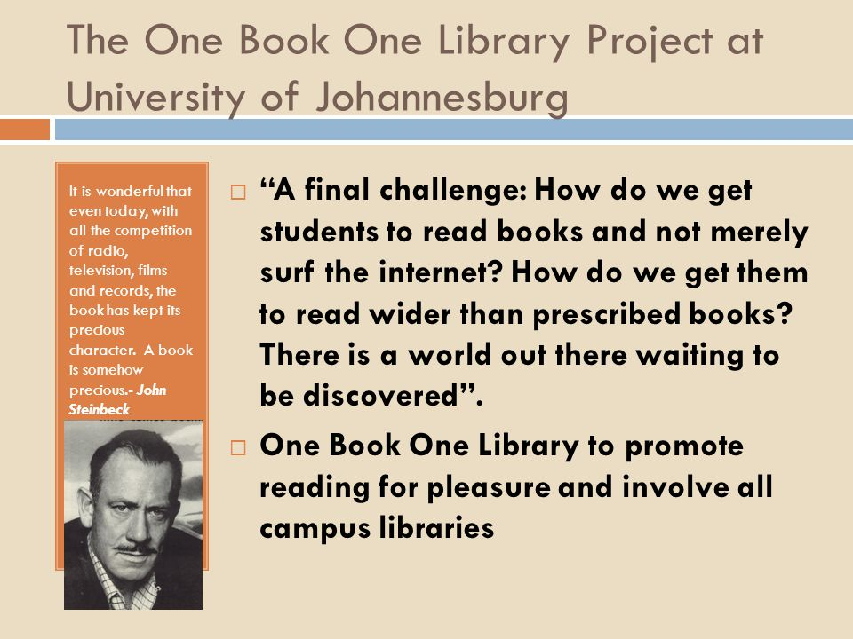 The One Book One Library Project at University of Johannesburg It is wonderful that even today, with all the competition of radio, television, films a
