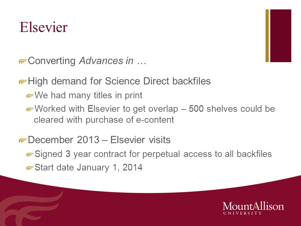 Elsevier Converting Advances in … High demand for Science Direct backfiles We had many titles in print Worked with Elsevier to get overlap – 500 shelves could be cleared with purchase of e-content December 2013 – Elsevier visits Signed 3 year contract for perpetual access to all backfiles Start date January 1, 2014