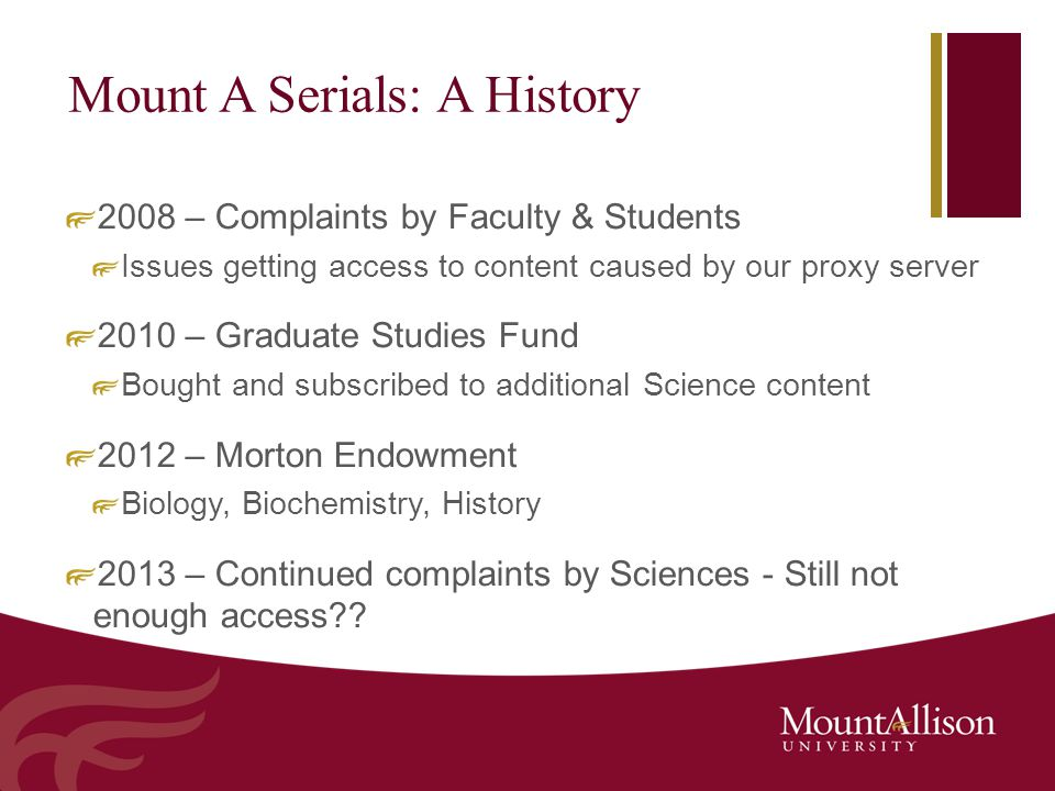 Mount A Serials: A History 2008 – Complaints by Faculty & Students Issues getting access to content caused by our proxy server 2010 – Graduate Studies