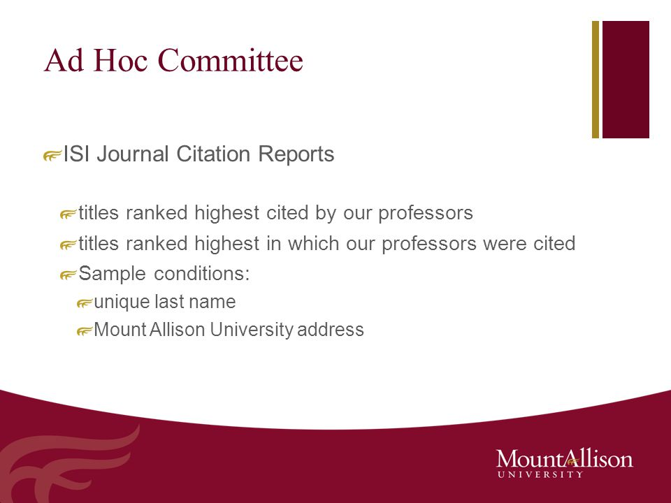 Ad Hoc Committee ISI Journal Citation Reports titles ranked highest cited by our professors titles ranked highest in which our professors were cited Sample conditions: unique last name Mount Allison University address