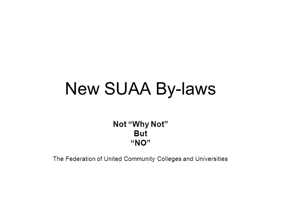 New SUAA By-laws Not Why Not But NO The Federation of United Community Colleges and Universities
