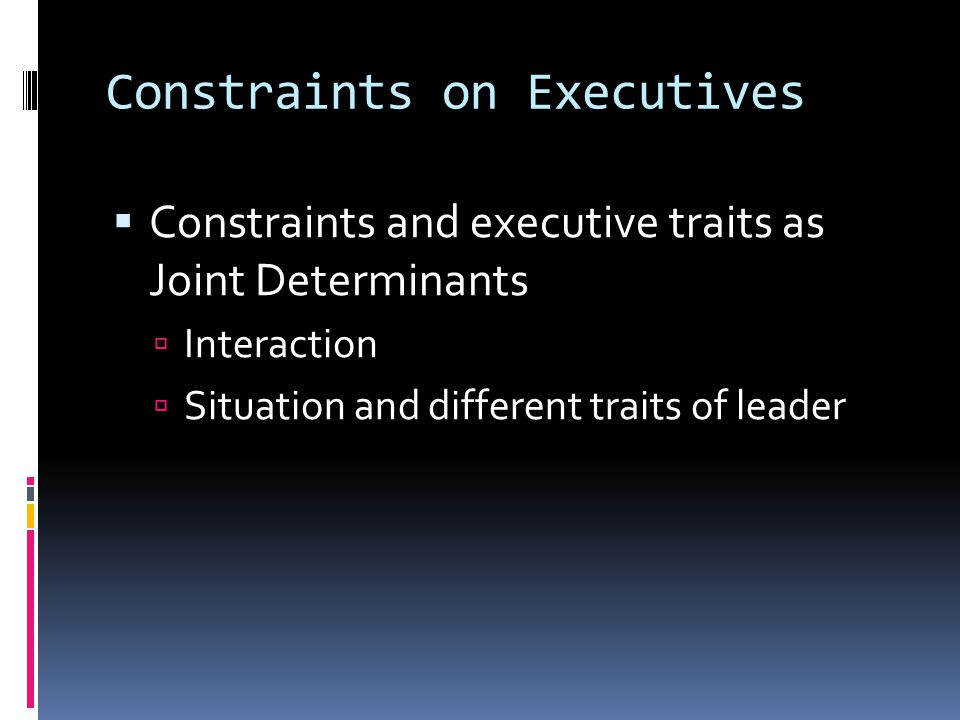 Constraints on Executives  Constraints and executive traits as Joint Determinants  Interaction  Situation and different traits of leader