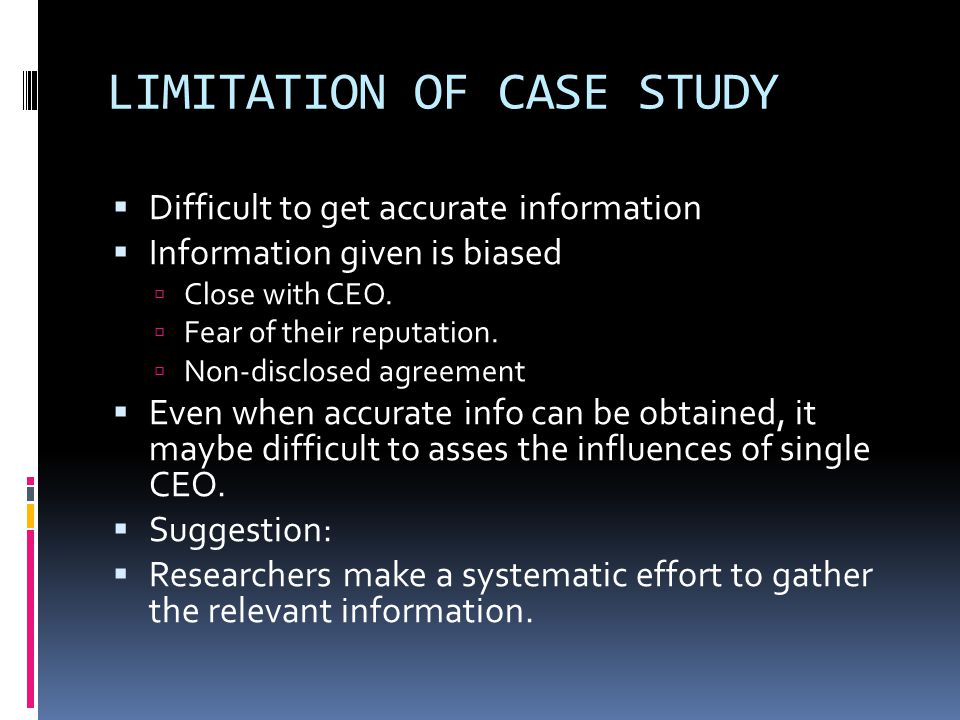 LIMITATION OF CASE STUDY  Difficult to get accurate information  Information given is biased  Close with CEO.