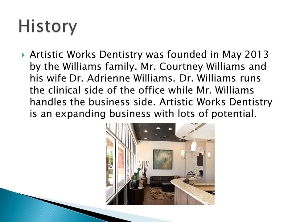  Artistic Works Dentistry was founded in May 2013 by the Williams family.