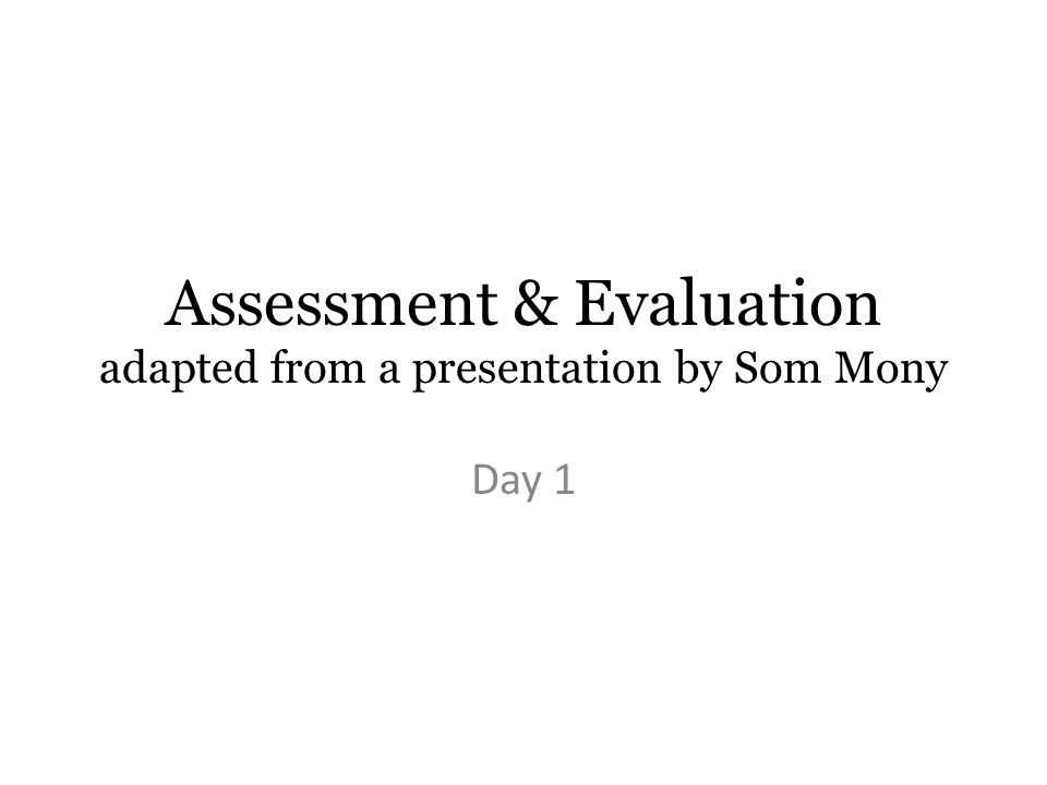 Assessment & Evaluation adapted from a presentation by Som Mony Day 1