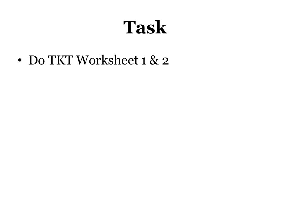 Task Do TKT Worksheet 1 & 2