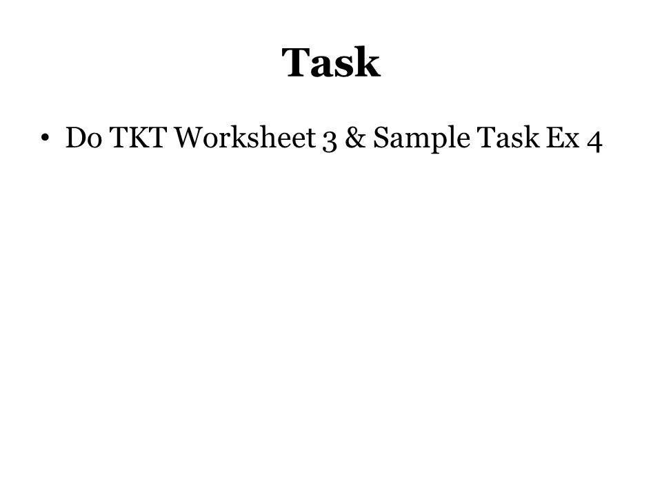 Task Do TKT Worksheet 3 & Sample Task Ex 4