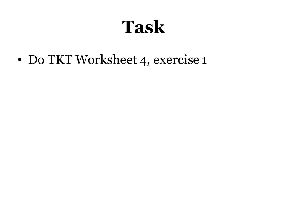 Task Do TKT Worksheet 4, exercise 1