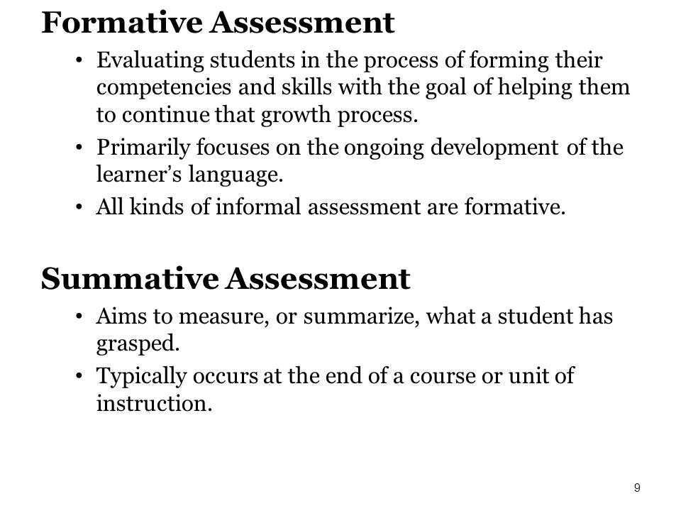 Formative Assessment Evaluating students in the process of forming their competencies and skills with the goal of helping them to continue that growth