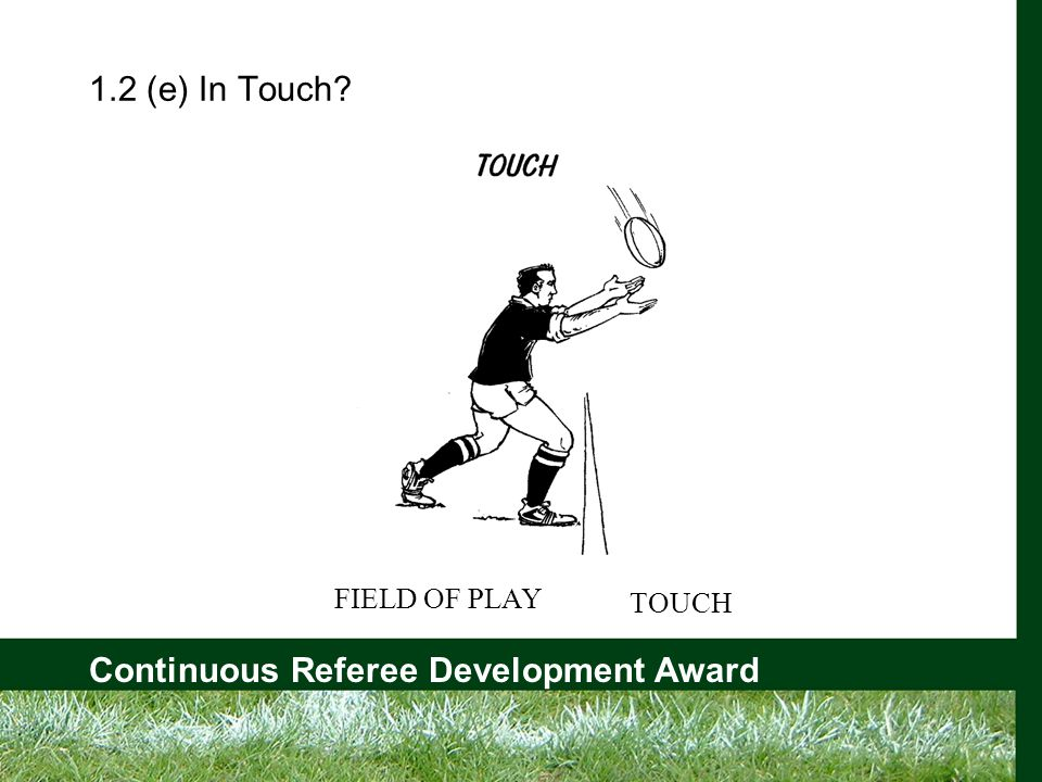 Continuous Referee Development Award 1.2 (e) In Touch FIELD OF PLAY TOUCH