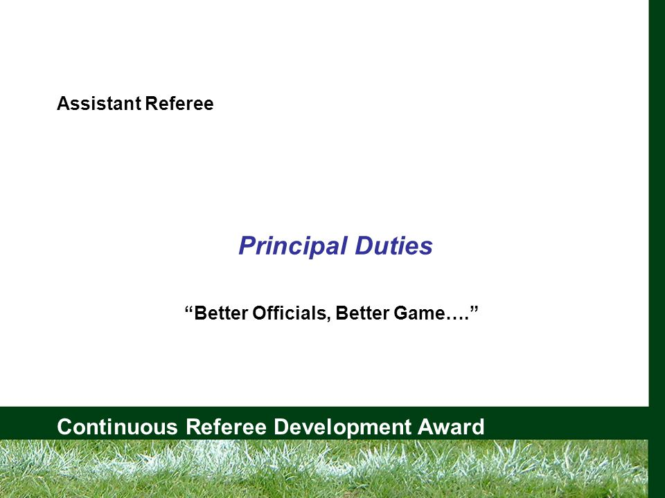 Continuous Referee Development Award 1.1 Principal Duties Touch Touch-in-goal Kicks at Goal