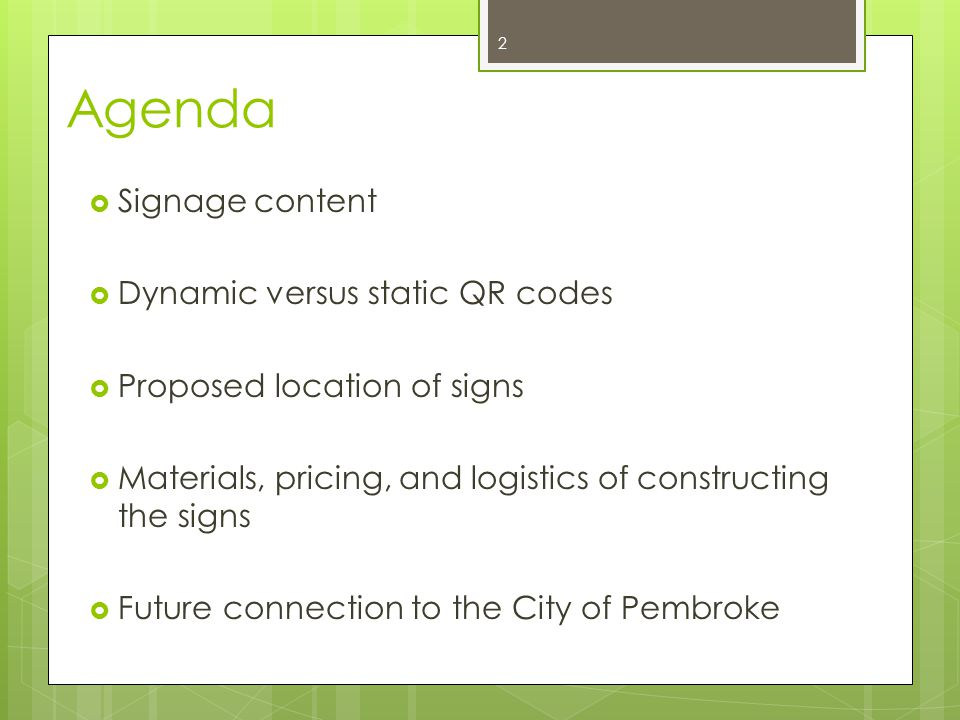 Agenda  Signage content  Dynamic versus static QR codes  Proposed location of signs  Materials, pricing, and logistics of constructing the signs  Future connection to the City of Pembroke 2
