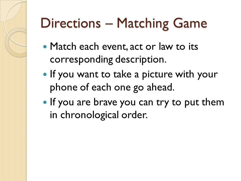Directions – Matching Game Match each event, act or law to its corresponding description.