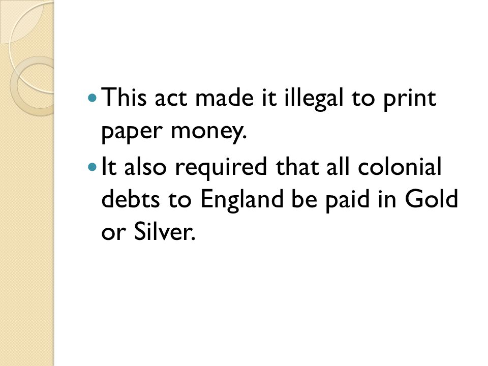 This act made it illegal to print paper money.