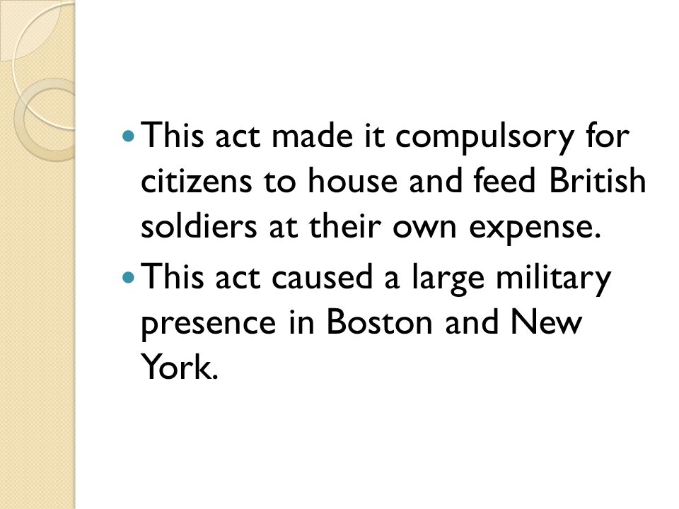 This act made it compulsory for citizens to house and feed British soldiers at their own expense.