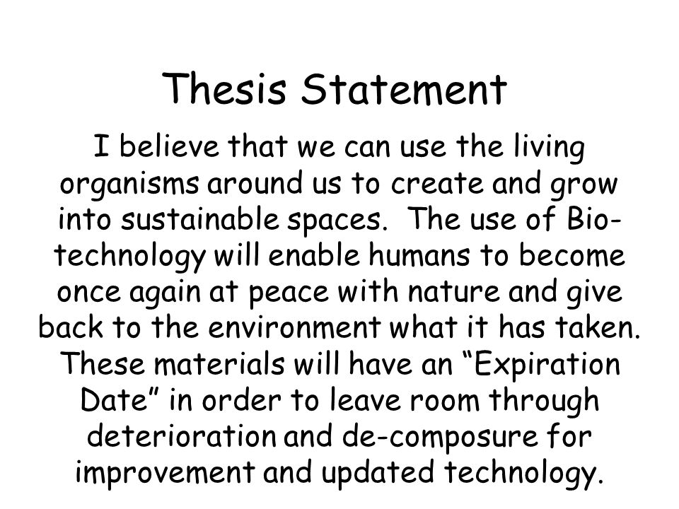 Thesis Statement I believe that we can use the living organisms around us to create and grow into sustainable spaces.