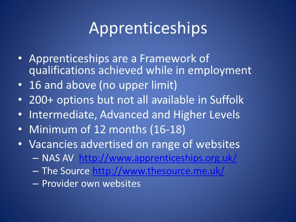 Apprenticeships Competency element (NVQ type qualification) Knowledge element (Externally assessed) English and Maths Functional Skills ICT Functional Skill in some Employment Rights and Responsibilities PLTS Additional qualifications in some frameworks Mix of On- and Off- the job training