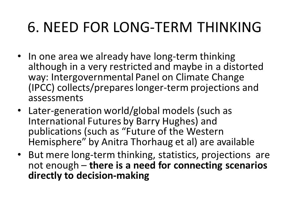 6. NEED FOR LONG-TERM THINKING In one area we already have long-term thinking although in a very restricted and maybe in a distorted way: Intergovernm