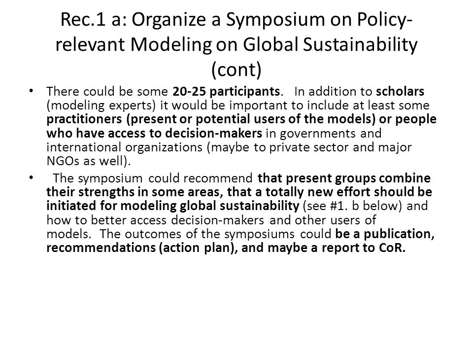 Rec.1 a: Organize a Symposium on Policy- relevant Modeling on Global Sustainability (cont) There could be some participants.