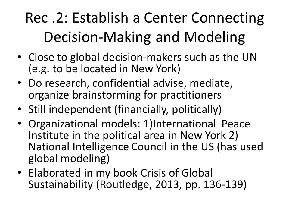 Rec.2: Establish a Center Connecting Decision-Making and Modeling Close to global decision-makers such as the UN (e.g.