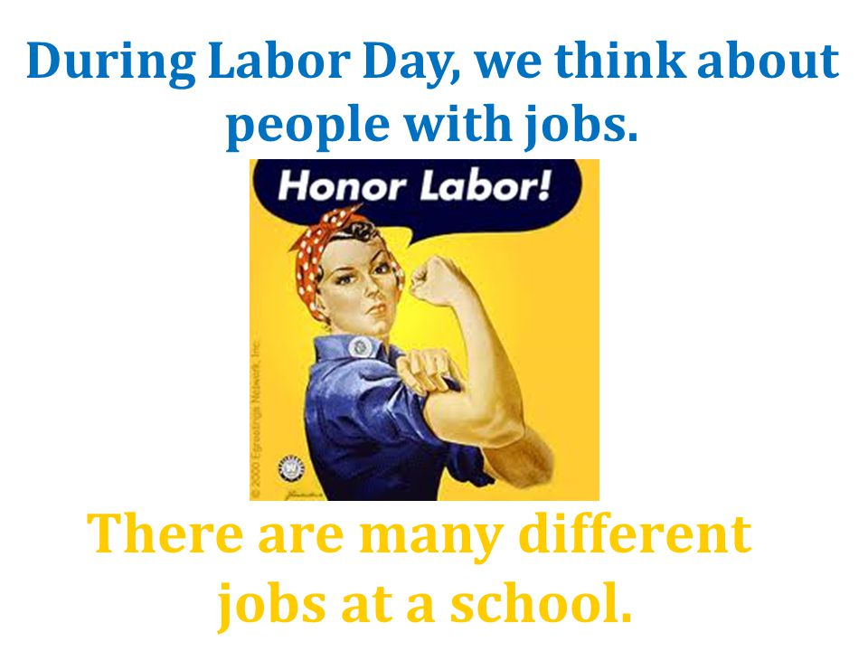 There are many different jobs at a school. During Labor Day, we think about people with jobs.