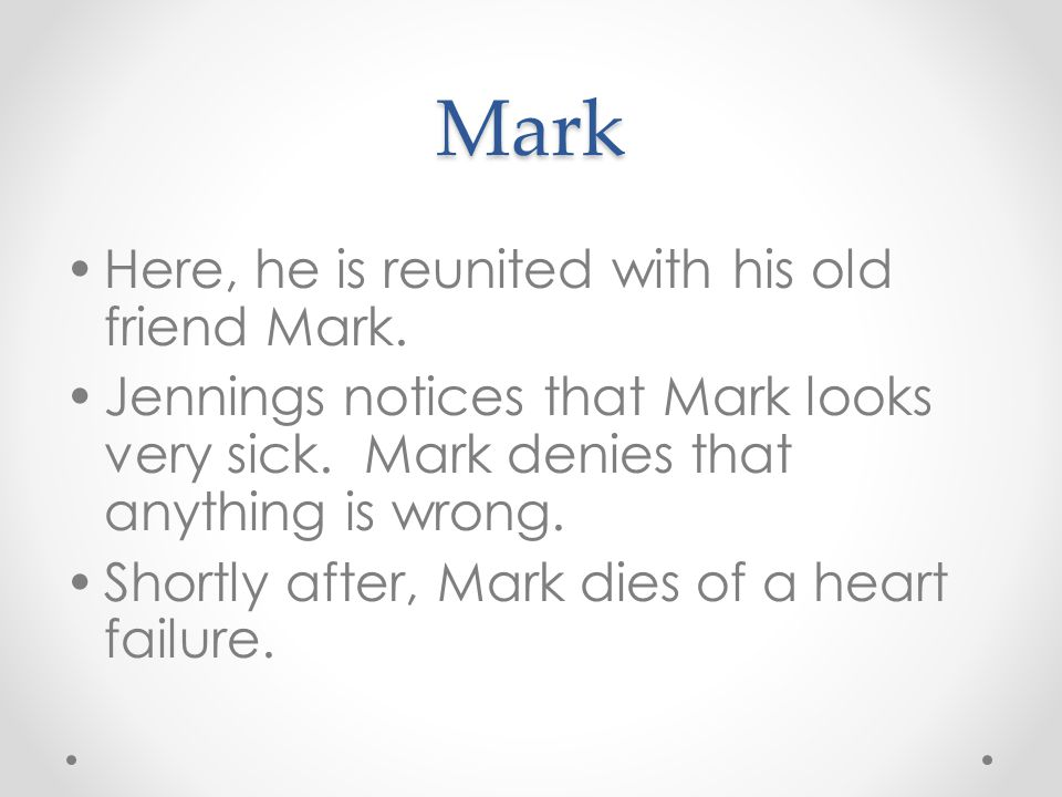 Mark Here, he is reunited with his old friend Mark. Jennings notices that Mark looks very sick. Mark denies that anything is wrong. Shortly after, Mar