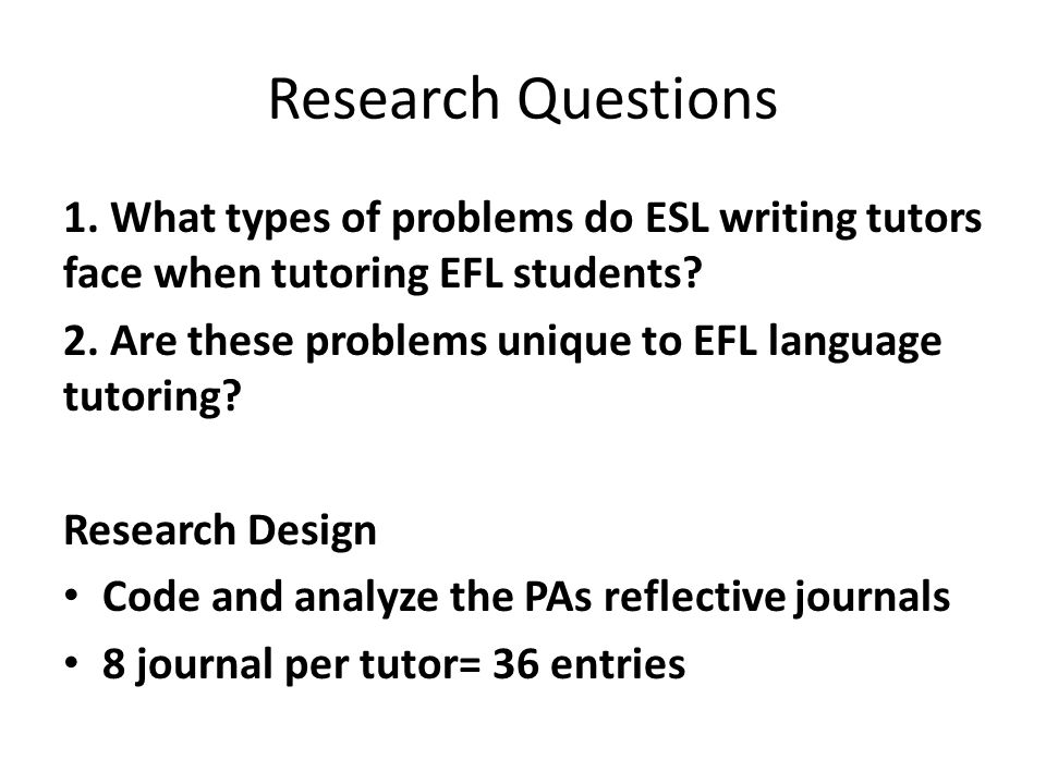 Research Questions 1. What types of problems do ESL writing tutors face when tutoring EFL students.