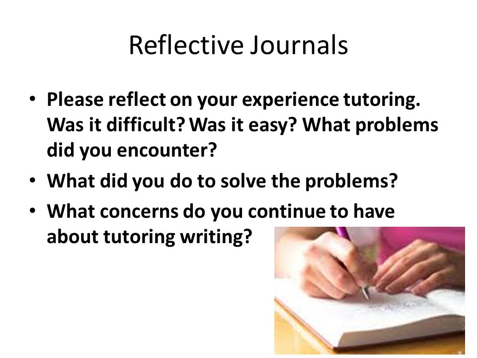 Reflective Journals Please reflect on your experience tutoring.