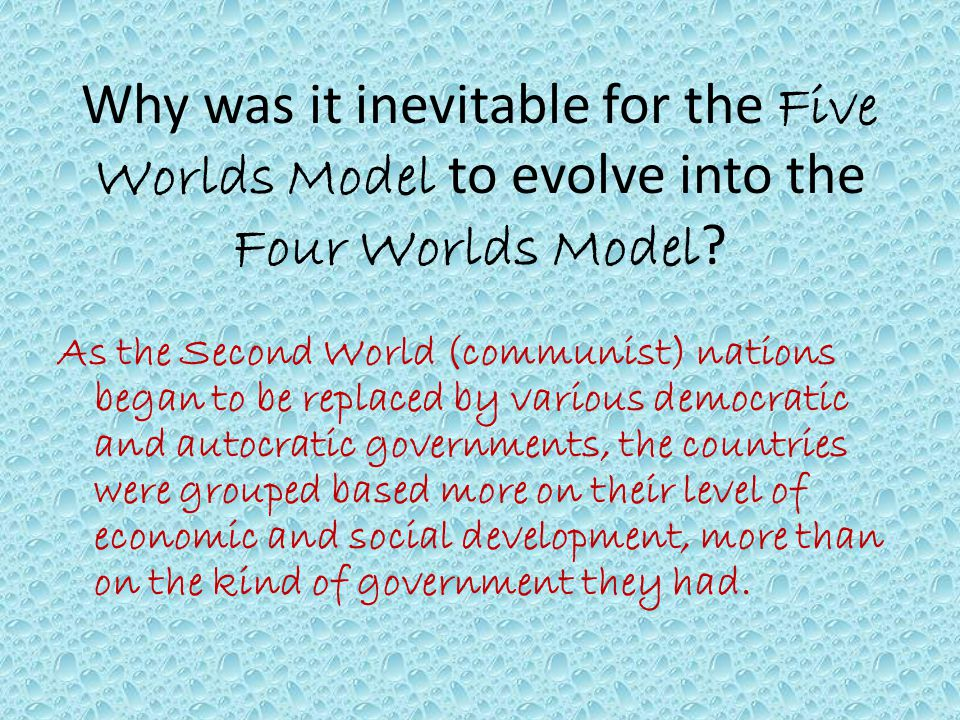 Why was it inevitable for the Five Worlds Model to evolve into the Four Worlds Model .