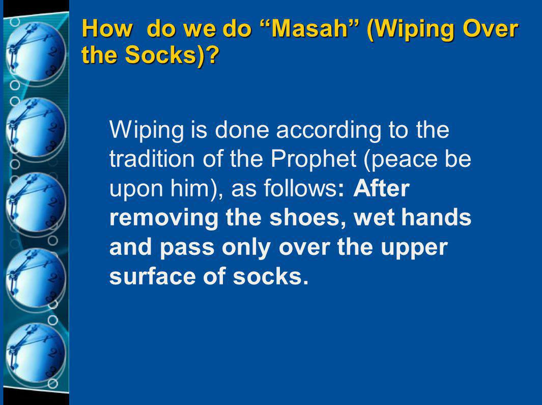 """Revising """"Masah"""" (wiping over the socks) 1. Can a person whose wudhu got nullified wipe over the socks? Yes. 2.What's the condition for masah? Conditi"""