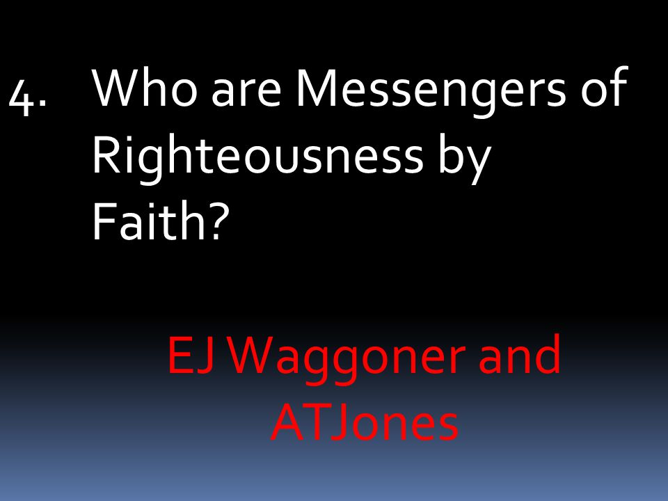 4.Who are Messengers of Righteousness by Faith EJ Waggoner and ATJones