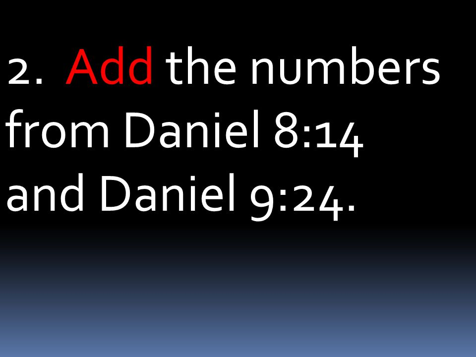 2. Add the numbers from Daniel 8:14 and Daniel 9:24.