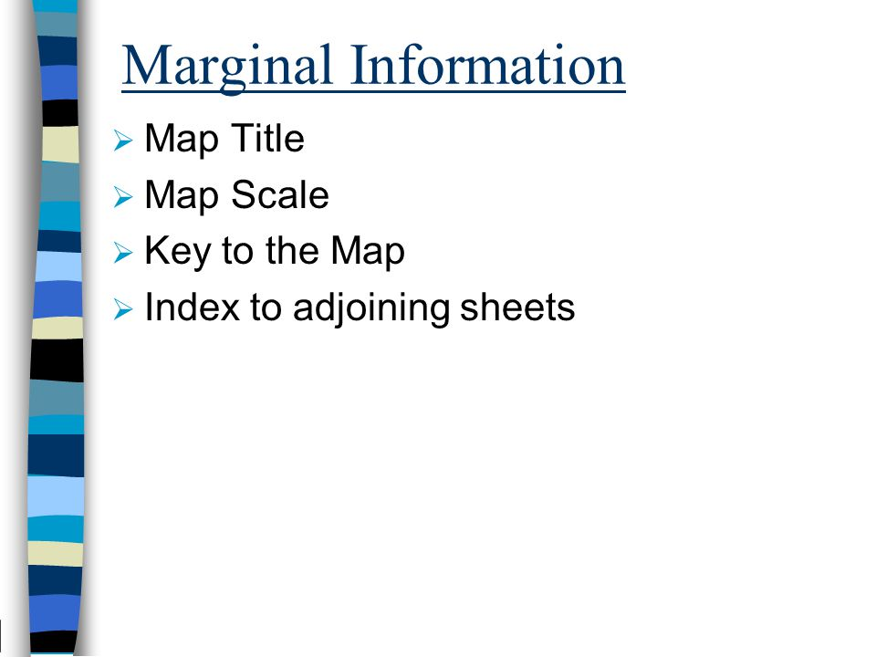  Map Title  Map Scale  Key to the Map  Index to adjoining sheets Marginal Information