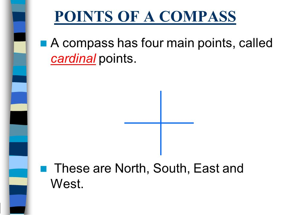 POINTS OF A COMPASS A compass has four main points, called cardinal points.