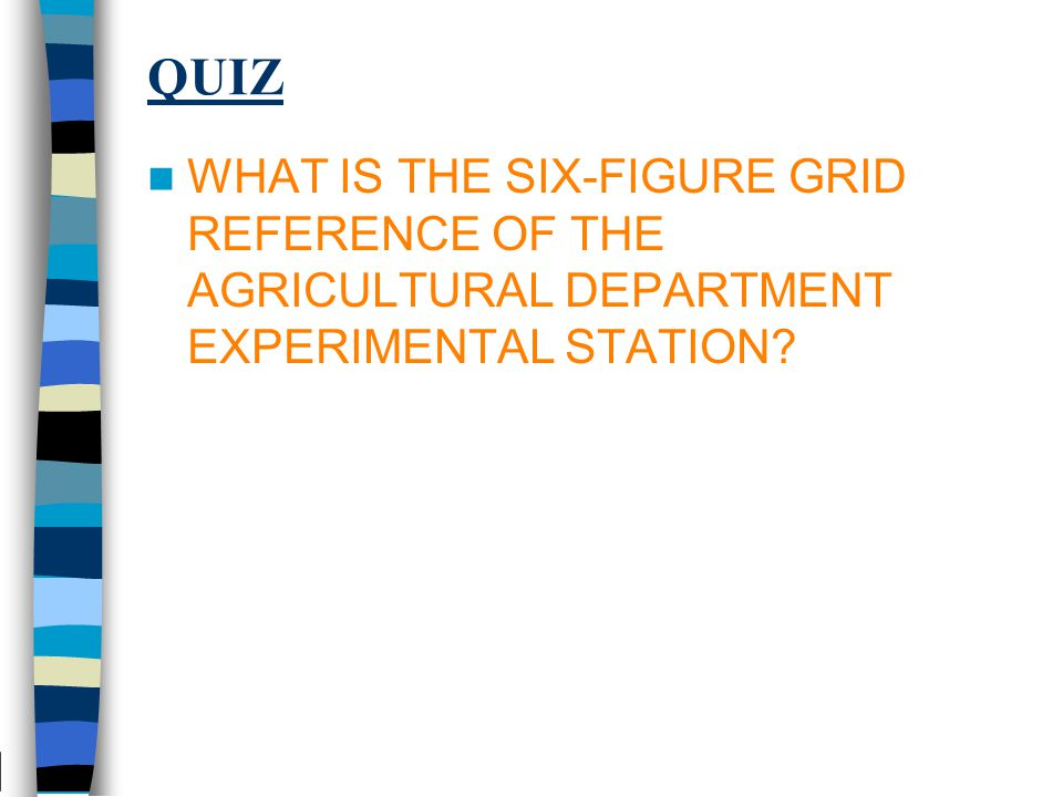 QUIZ WHAT IS THE SIX-FIGURE GRID REFERENCE OF THE AGRICULTURAL DEPARTMENT EXPERIMENTAL STATION?
